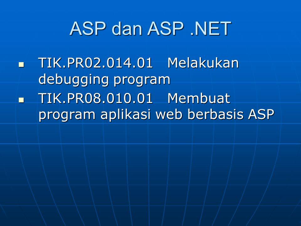 TIK.PR02.014.01 Melakukan debugging program TIK.PR02.014.01 Melakukan debugging program TIK.PR08.010.01 Membuat program aplikasi web berbasis ASP TIK.