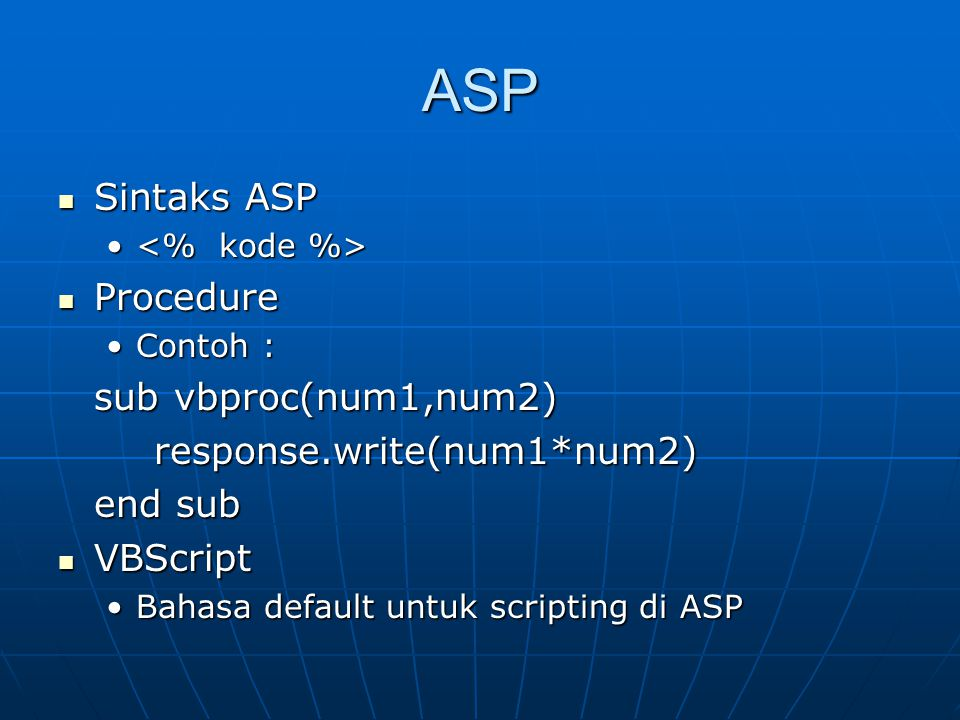 ASP Sintaks ASP Sintaks ASP Procedure Procedure Contoh :Contoh : sub vbproc(num1,num2) response.write(num1*num2) end sub VBScript VBScript Bahasa defa