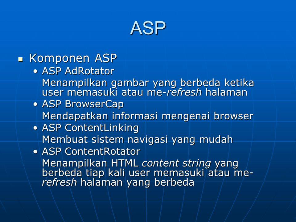 ASP Komponen ASP Komponen ASP ASP AdRotatorASP AdRotator Menampilkan gambar yang berbeda ketika user memasuki atau me-refresh halaman ASP BrowserCapAS