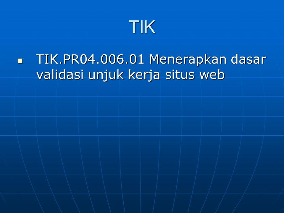 TIK TIK.PR04.006.01 Menerapkan dasar validasi unjuk kerja situs web TIK.PR04.006.01 Menerapkan dasar validasi unjuk kerja situs web