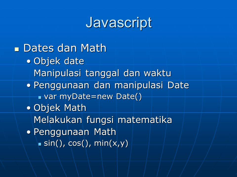 Javascript Dates dan Math Dates dan Math Objek dateObjek date Manipulasi tanggal dan waktu Penggunaan dan manipulasi DatePenggunaan dan manipulasi Dat