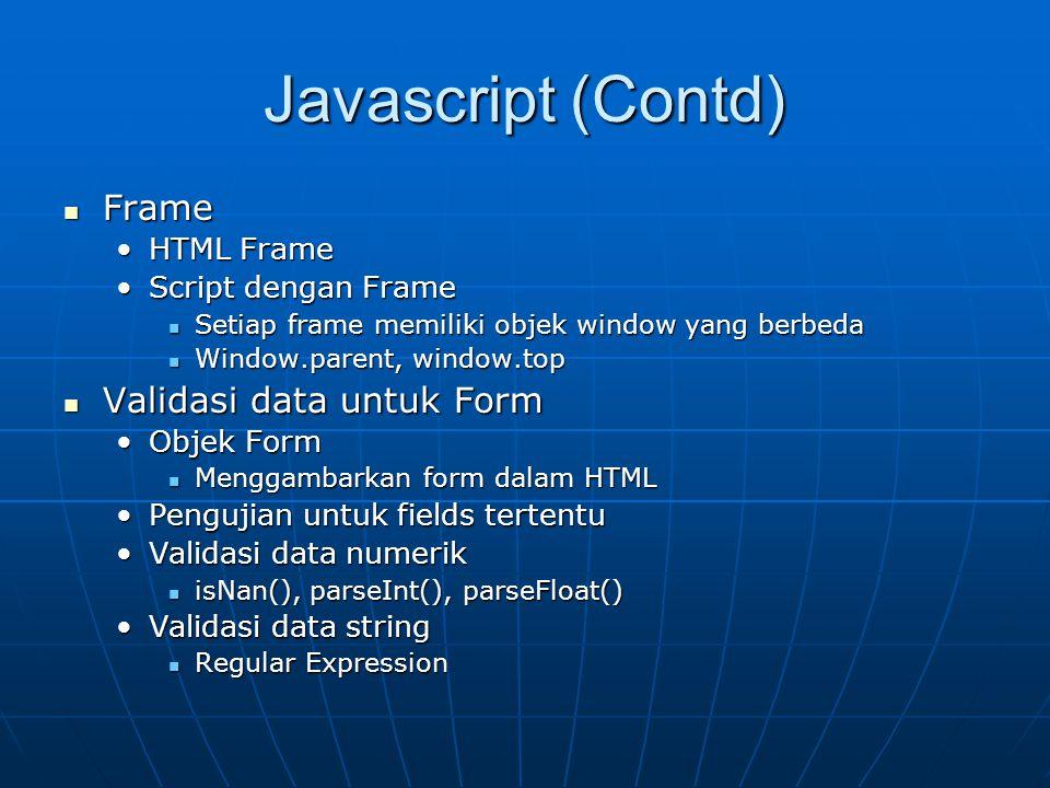 Javascript (Contd) Frame Frame HTML FrameHTML Frame Script dengan FrameScript dengan Frame Setiap frame memiliki objek window yang berbeda Setiap fram