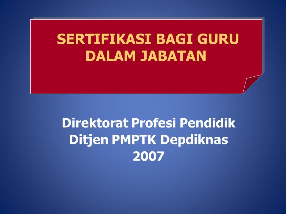 Direktorat Profesi Pendidik Ditjen PMPTK Depdiknas 2007 SERTIFIKASI BAGI GURU DALAM JABATAN