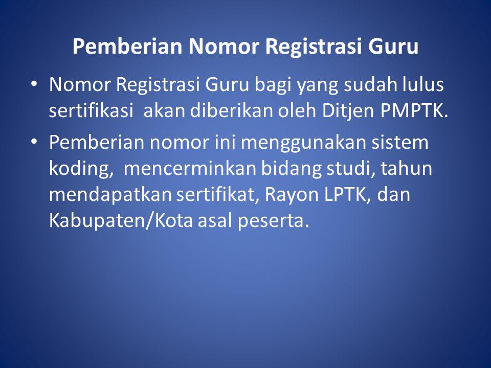 Pemberian Nomor Registrasi Guru Nomor Registrasi Guru bagi yang sudah lulus sertifikasi akan diberikan oleh Ditjen PMPTK. Pemberian nomor ini mengguna