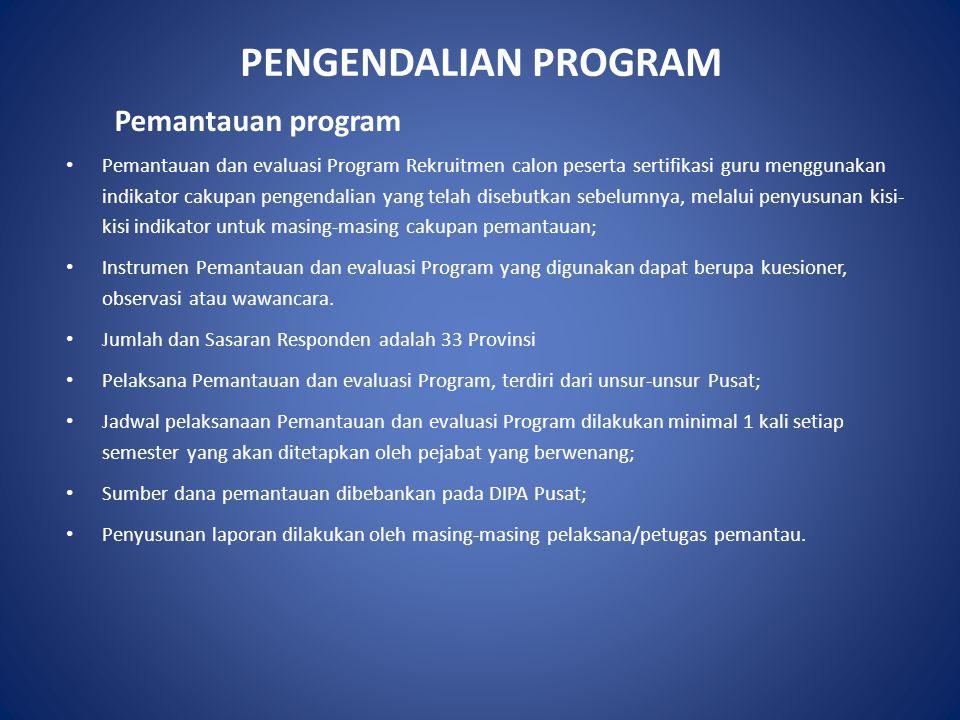 PENGENDALIAN PROGRAM Pemantauan program Pemantauan dan evaluasi Program Rekruitmen calon peserta sertifikasi guru menggunakan indikator cakupan pengen