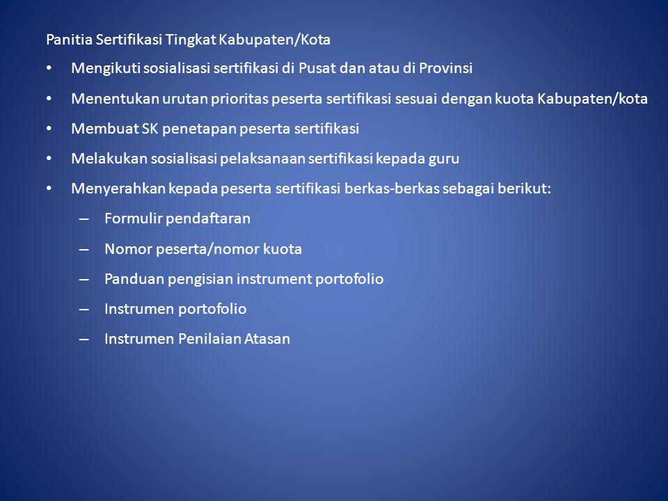 Panitia Sertifikasi Tingkat Kabupaten/Kota Mengikuti sosialisasi sertifikasi di Pusat dan atau di Provinsi Menentukan urutan prioritas peserta sertifi