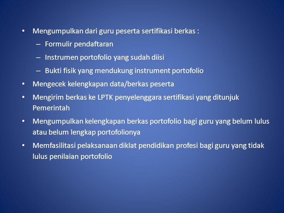 Mengumpulkan dari guru peserta sertifikasi berkas : – Formulir pendaftaran – Instrumen portofolio yang sudah diisi – Bukti fisik yang mendukung instru