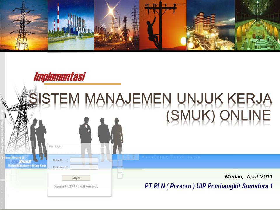 Medan, April 2011 PT PLN ( Persero ) UIP Pembangkit Sumatera 1 Implementasi