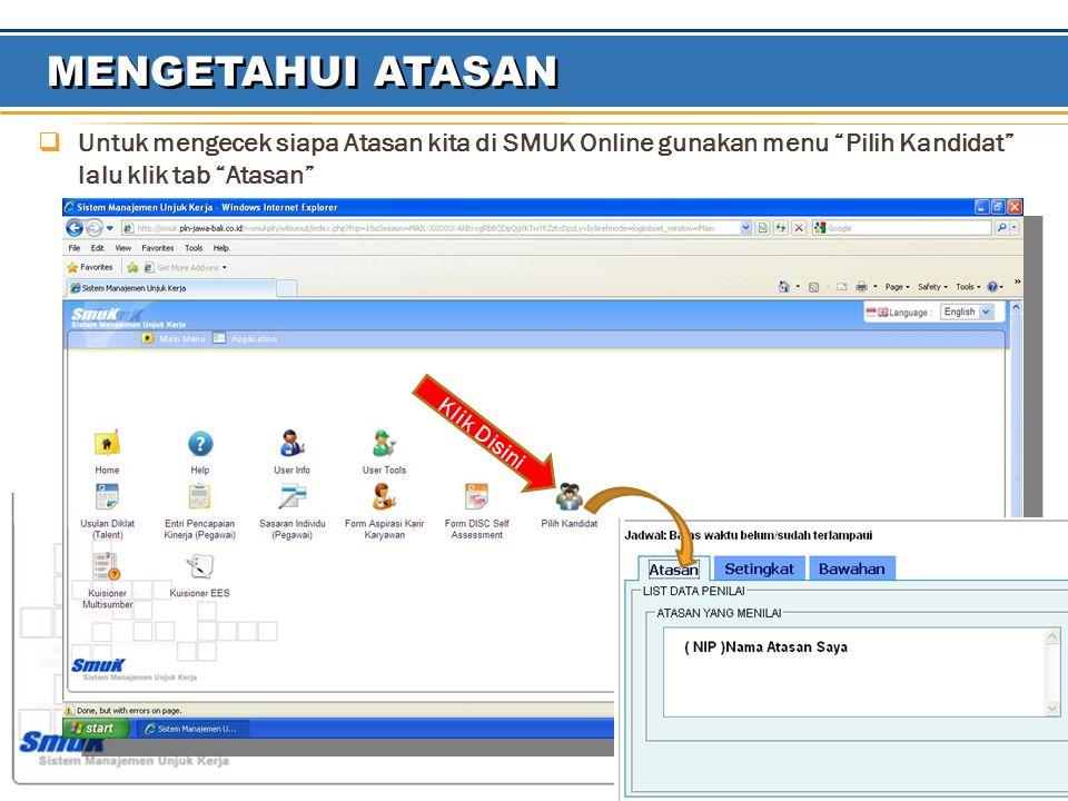 MENGETAHUI ATASAN  Untuk mengecek siapa Atasan kita di SMUK Online gunakan menu Pilih Kandidat lalu klik tab Atasan Klik Disini