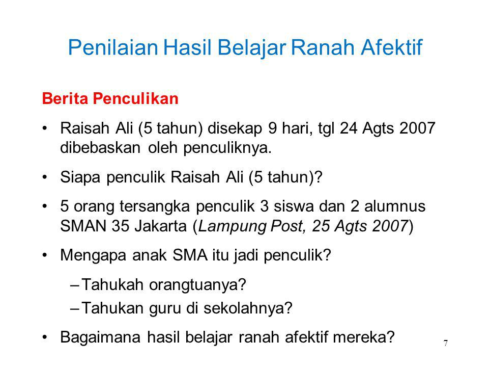 Penilaian Hasil Belajar Ranah Afektif Berita Penculikan Raisah Ali (5 tahun) disekap 9 hari, tgl 24 Agts 2007 dibebaskan oleh penculiknya.