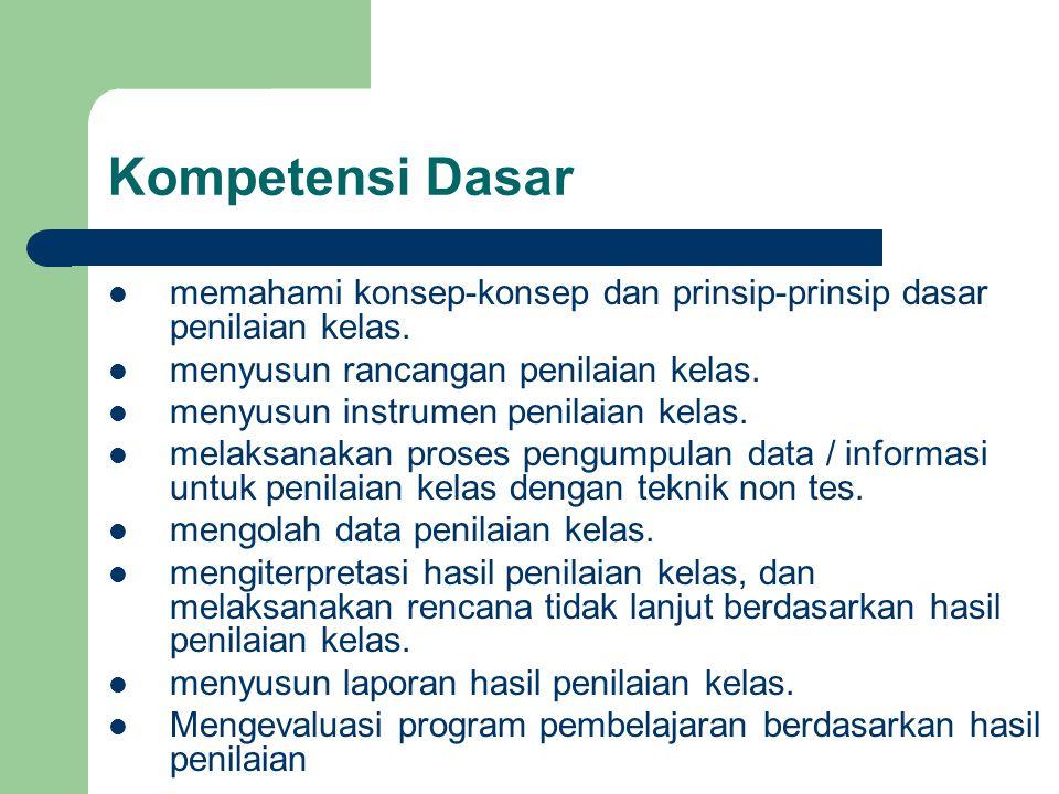 Kompetensi Dasar memahami konsep-konsep dan prinsip-prinsip dasar penilaian kelas. menyusun rancangan penilaian kelas. menyusun instrumen penilaian ke