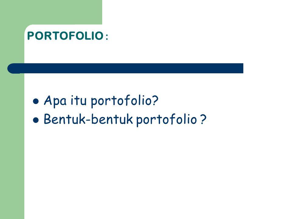 PORTOFOLIO : Apa itu portofolio? Bentuk-bentuk portofolio ?