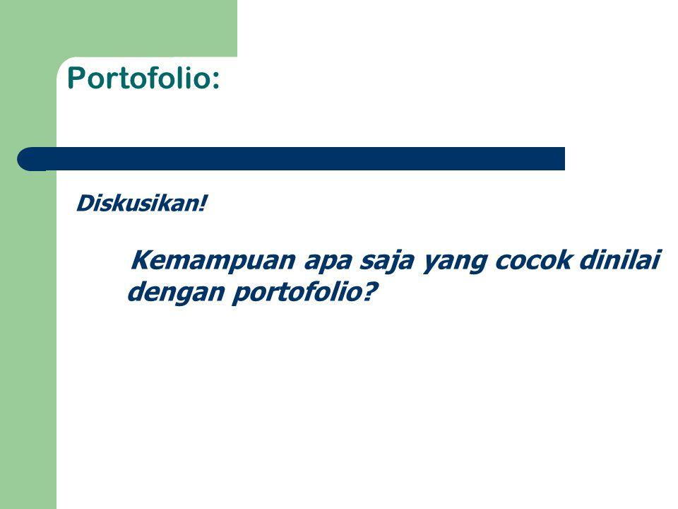 Portofolio: Diskusikan! Kemampuan apa saja yang cocok dinilai dengan portofolio?
