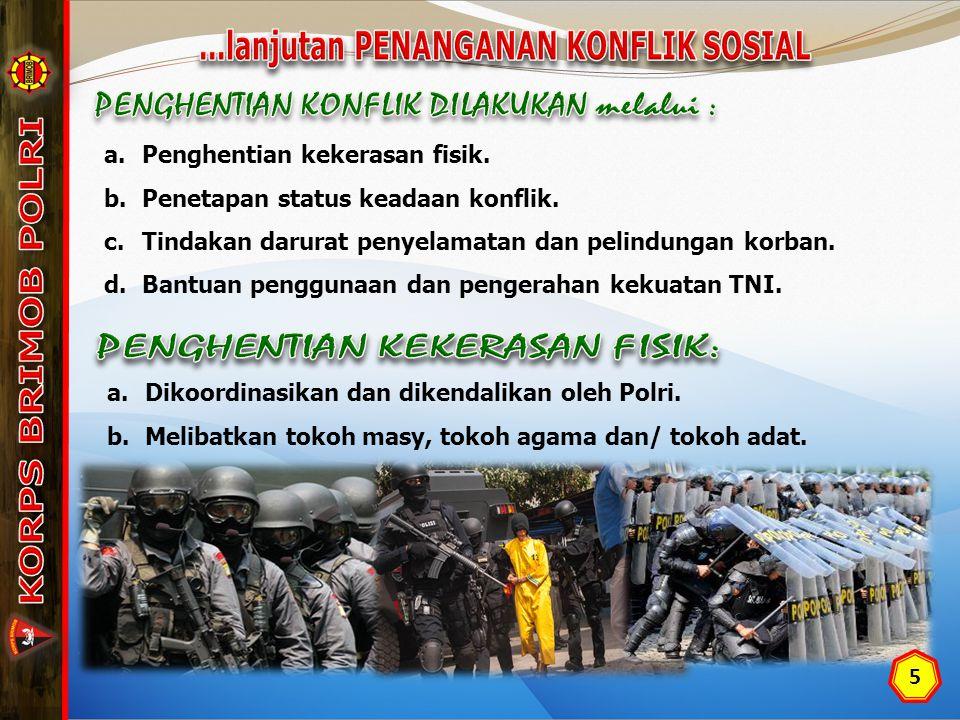 5 a.Penghentian kekerasan fisik. b. Penetapan status keadaan konflik.