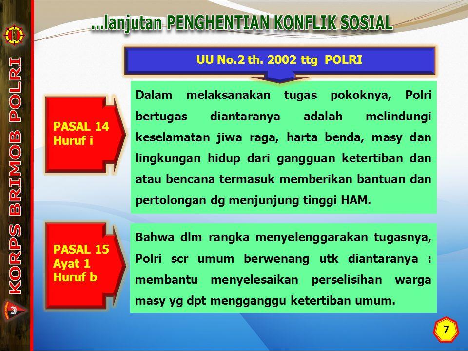7 Bahwa dlm rangka menyelenggarakan tugasnya, Polri scr umum berwenang utk diantaranya : membantu menyelesaikan perselisihan warga masy yg dpt mengganggu ketertiban umum.