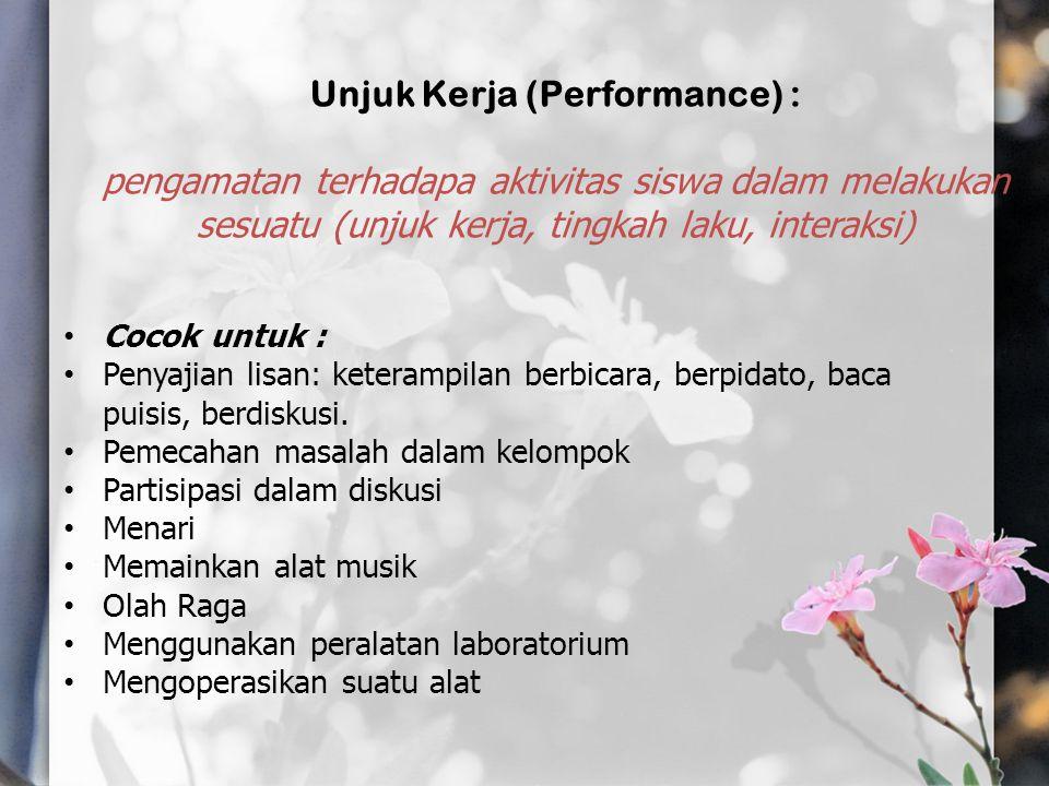 Unjuk Kerja (Performance) : pengamatan terhadapa aktivitas siswa dalam melakukan sesuatu (unjuk kerja, tingkah laku, interaksi) Cocok untuk : Penyajia