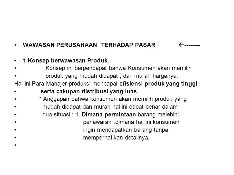 WAWASAN PERUSAHAAN TERHADAP PASAR  -------- 1.Konsep berwawasan Produk. Konsep ini berpendapat bahwa Konsumen akan memilih produk yang mudah didapat,