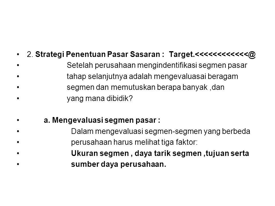 2. Strategi Penentuan Pasar Sasaran : Target.<<<<<<<<<<<<@ Setelah perusahaan mengindentifikasi segmen pasar tahap selanjutnya adalah mengevaluasai be