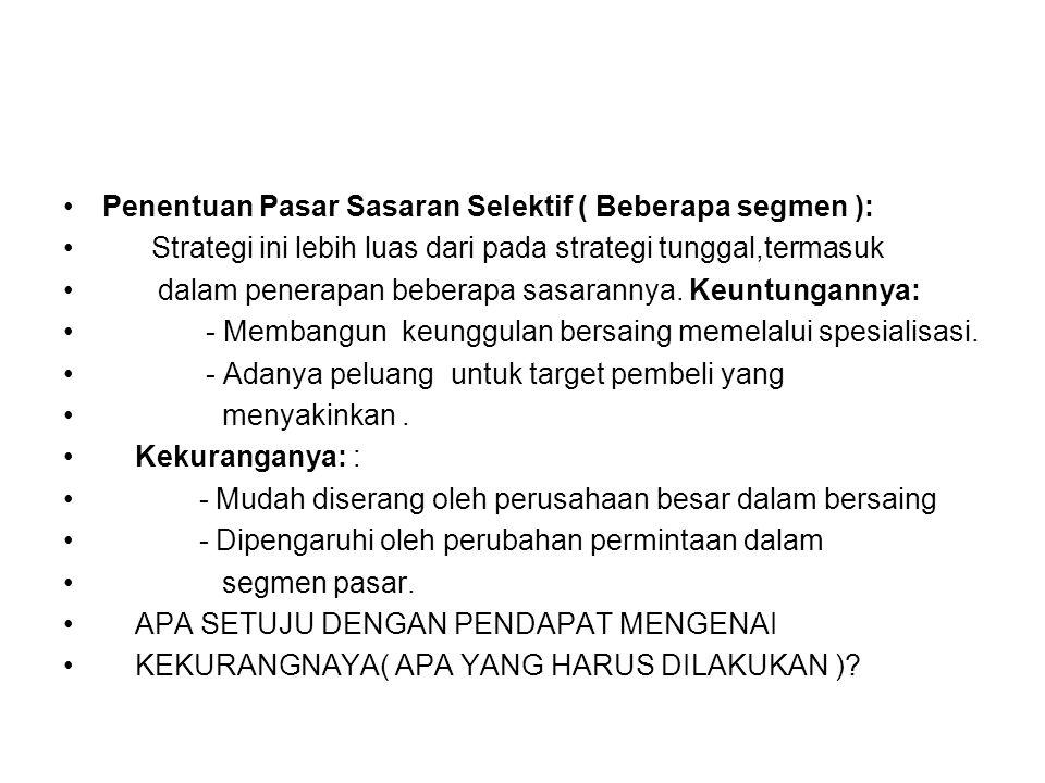 Penentuan Pasar Sasaran Selektif ( Beberapa segmen ): Strategi ini lebih luas dari pada strategi tunggal,termasuk dalam penerapan beberapa sasarannya.