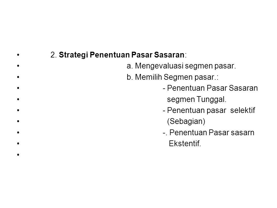2. Strategi Penentuan Pasar Sasaran: a. Mengevaluasi segmen pasar. b. Memilih Segmen pasar.: - Penentuan Pasar Sasaran segmen Tunggal. - Penentuan pas
