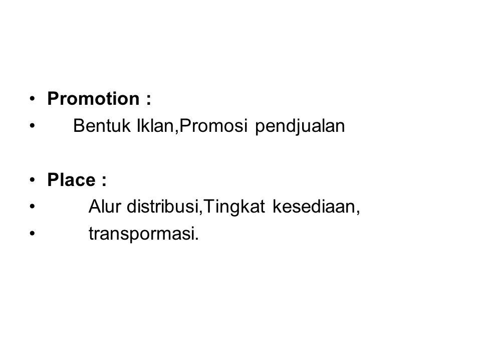 Promotion : Bentuk Iklan,Promosi pendjualan Place : Alur distribusi,Tingkat kesediaan, transpormasi.