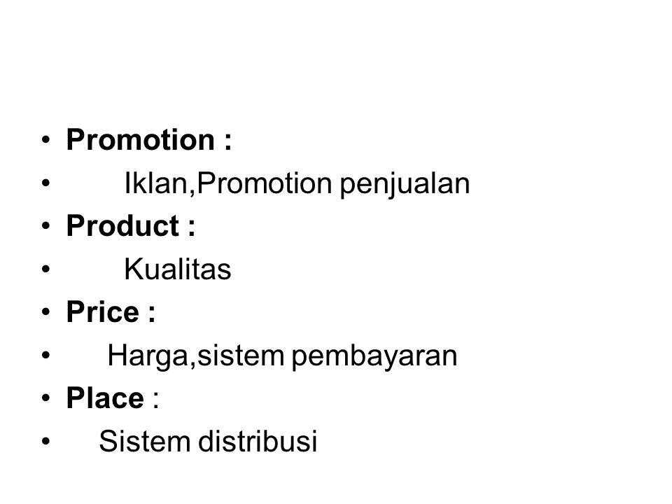Promotion : Iklan,Promotion penjualan Product : Kualitas Price : Harga,sistem pembayaran Place : Sistem distribusi