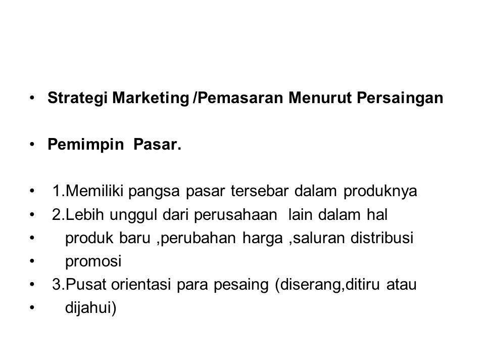 Strategi Marketing /Pemasaran Menurut Persaingan Pemimpin Pasar. 1.Memiliki pangsa pasar tersebar dalam produknya 2.Lebih unggul dari perusahaan lain