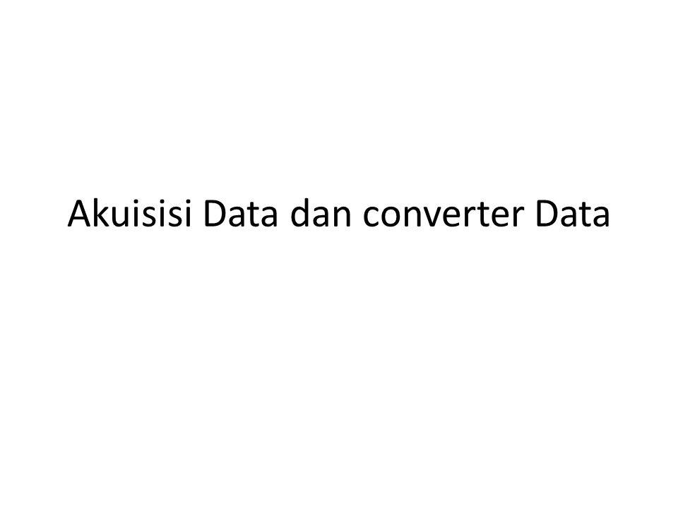 Akuisisi Data dan converter Data