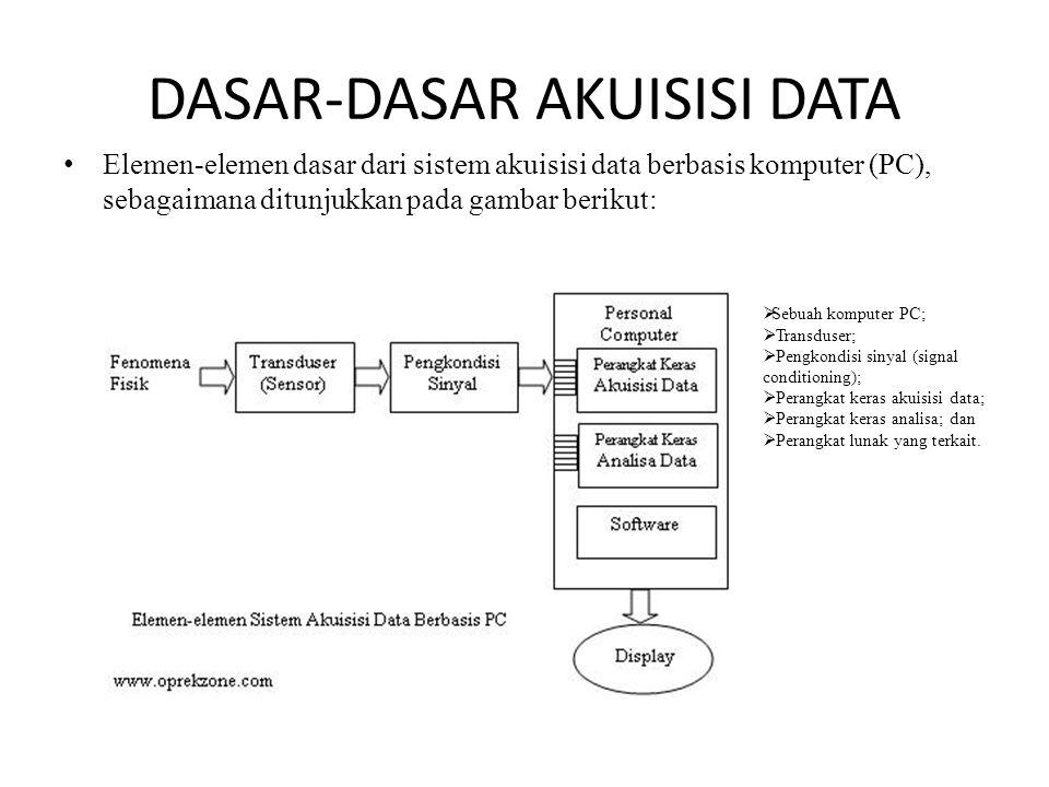 Komputer Personal (PC) Komputer yang digunakan dapat mempengaruhi kecepatan akuisisi data Tipetipe transfer data yang tersedia pada komputer yang bersangkutan juga, secara signifikan, mempengaruhi unjuk-kerja dari sistem akuisisi data secara keseluruhan.