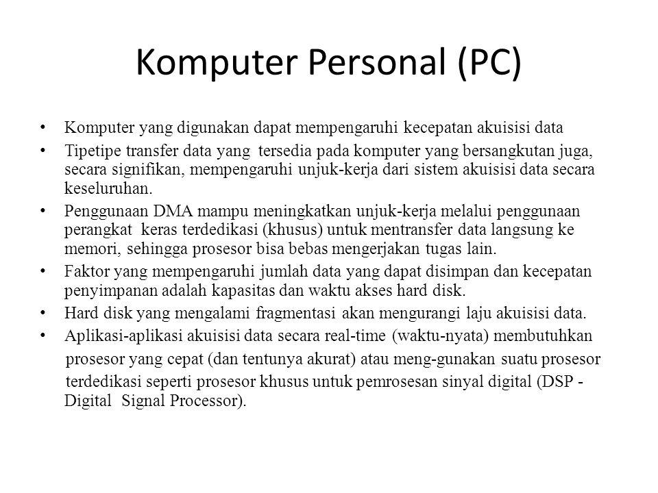 Komputer Personal (PC) Komputer yang digunakan dapat mempengaruhi kecepatan akuisisi data Tipetipe transfer data yang tersedia pada komputer yang bers