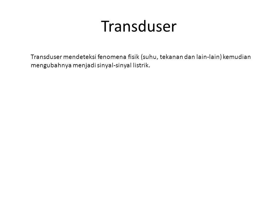 Transduser Transduser mendeteksi fenomena fisik (suhu, tekanan dan lain-lain) kemudian mengubahnya menjadi sinyal-sinyal listrik.