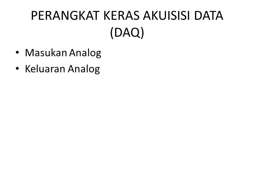 PERANGKAT KERAS AKUISISI DATA (DAQ) Masukan Analog Keluaran Analog