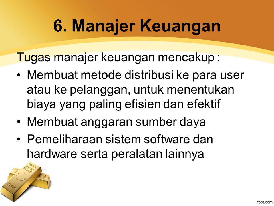 6. Manajer Keuangan Tugas manajer keuangan mencakup : Membuat metode distribusi ke para user atau ke pelanggan, untuk menentukan biaya yang paling efi
