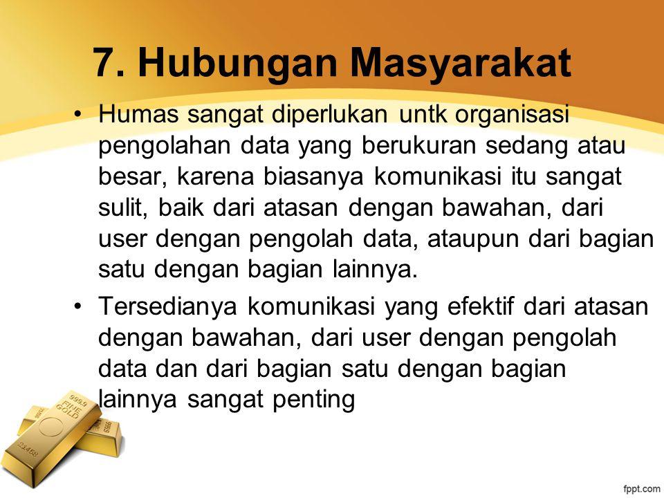 7. Hubungan Masyarakat Humas sangat diperlukan untk organisasi pengolahan data yang berukuran sedang atau besar, karena biasanya komunikasi itu sangat