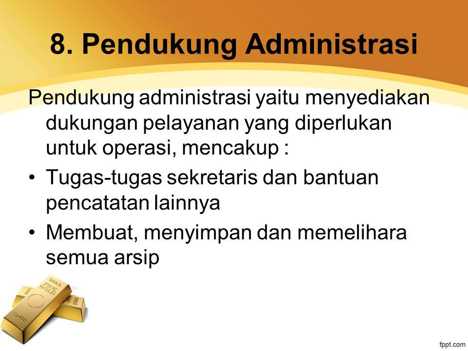 8. Pendukung Administrasi Pendukung administrasi yaitu menyediakan dukungan pelayanan yang diperlukan untuk operasi, mencakup : Tugas-tugas sekretaris