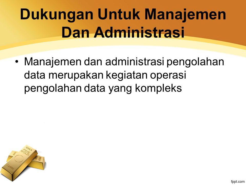 Dukungan Untuk Manajemen Dan Administrasi Manajemen dan administrasi pengolahan data merupakan kegiatan operasi pengolahan data yang kompleks