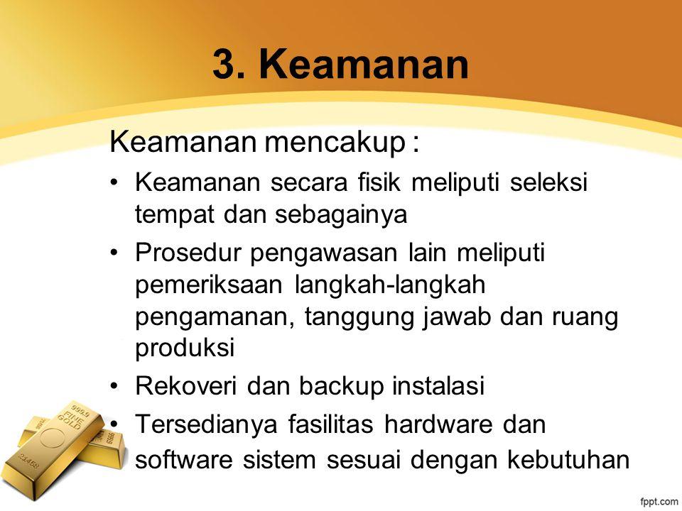 3. Keamanan Keamanan mencakup : Keamanan secara fisik meliputi seleksi tempat dan sebagainya Prosedur pengawasan lain meliputi pemeriksaan langkah-lan