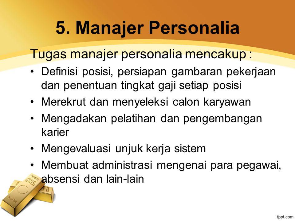 5. Manajer Personalia Tugas manajer personalia mencakup : Definisi posisi, persiapan gambaran pekerjaan dan penentuan tingkat gaji setiap posisi Merek