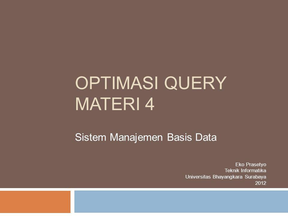 OPTIMASI QUERY MATERI 4 Sistem Manajemen Basis Data Eko Prasetyo Teknik Informatika Universitas Bhayangkara Surabaya 2012
