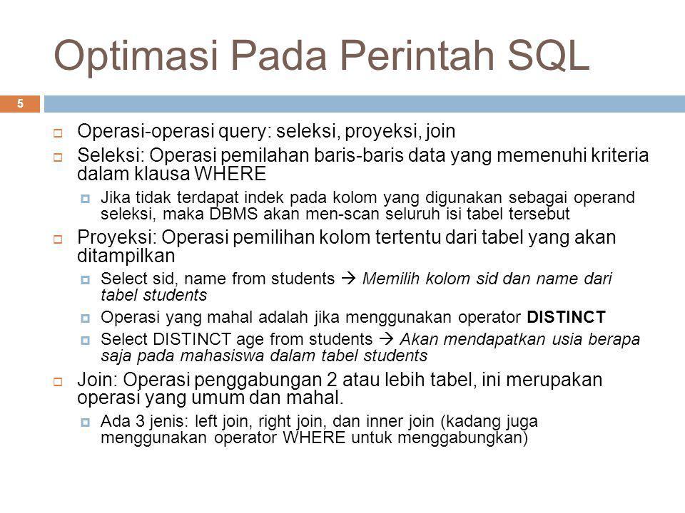 Optimasi Pada Perintah SQL 5  Operasi-operasi query: seleksi, proyeksi, join  Seleksi: Operasi pemilahan baris-baris data yang memenuhi kriteria dal