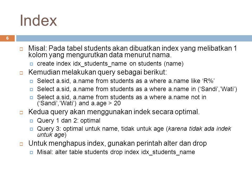 Index 6  Misal: Pada tabel students akan dibuatkan index yang melibatkan 1 kolom yang mengurutkan data menurut nama.  create index idx_students_name