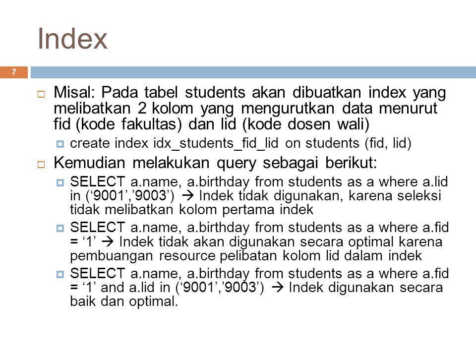 Index 7  Misal: Pada tabel students akan dibuatkan index yang melibatkan 2 kolom yang mengurutkan data menurut fid (kode fakultas) dan lid (kode dose