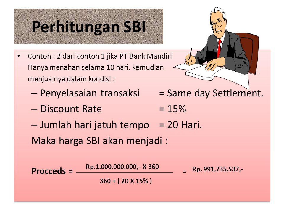 Perhitungan SBI Contoh : 2 dari contoh 1 jika PT Bank Mandiri Hanya menahan selama 10 hari, kemudian menjualnya dalam kondisi : – Penyelasaian transak