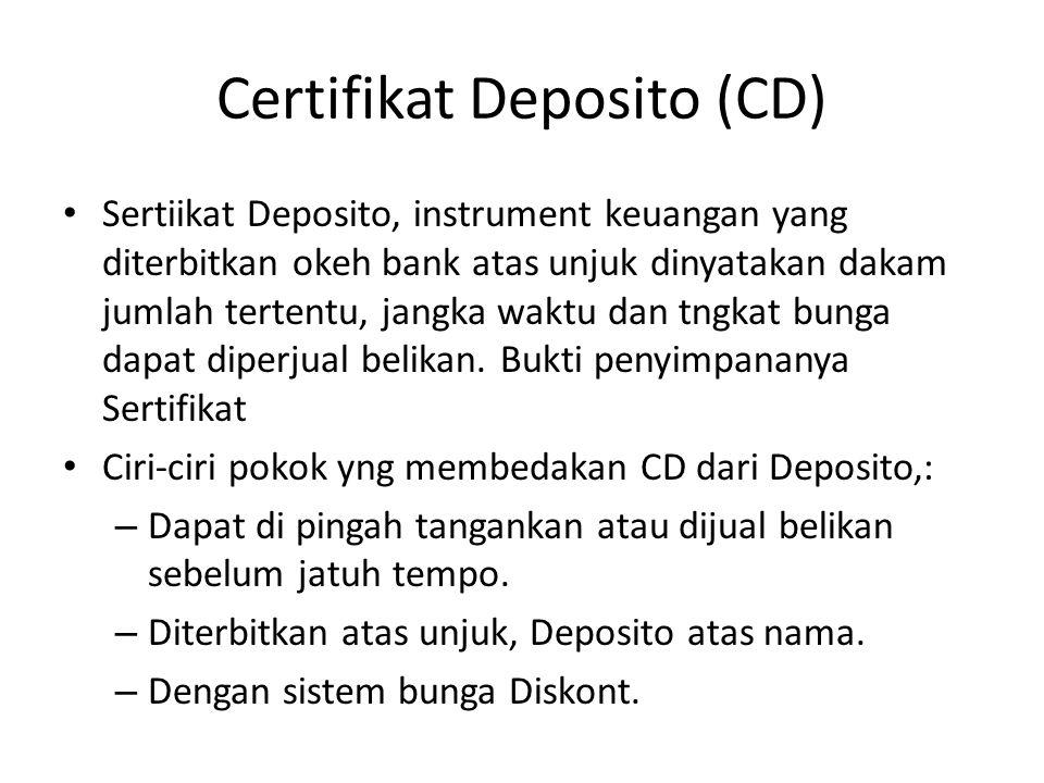 Certifikat Deposito (CD) Sertiikat Deposito, instrument keuangan yang diterbitkan okeh bank atas unjuk dinyatakan dakam jumlah tertentu, jangka waktu