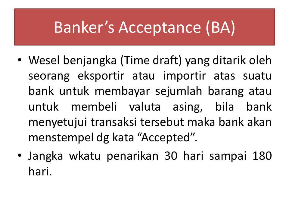 Banker's Acceptance (BA) Wesel benjangka (Time draft) yang ditarik oleh seorang eksportir atau importir atas suatu bank untuk membayar sejumlah barang
