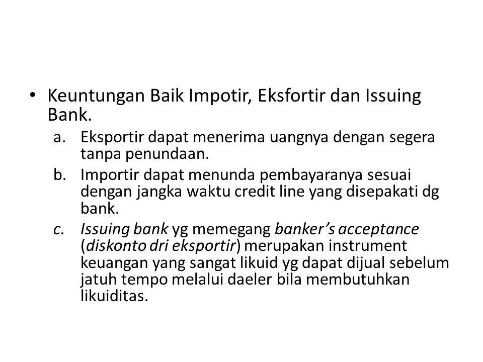 Keuntungan Baik Impotir, Eksfortir dan Issuing Bank. a.Eksportir dapat menerima uangnya dengan segera tanpa penundaan. b.Importir dapat menunda pembay
