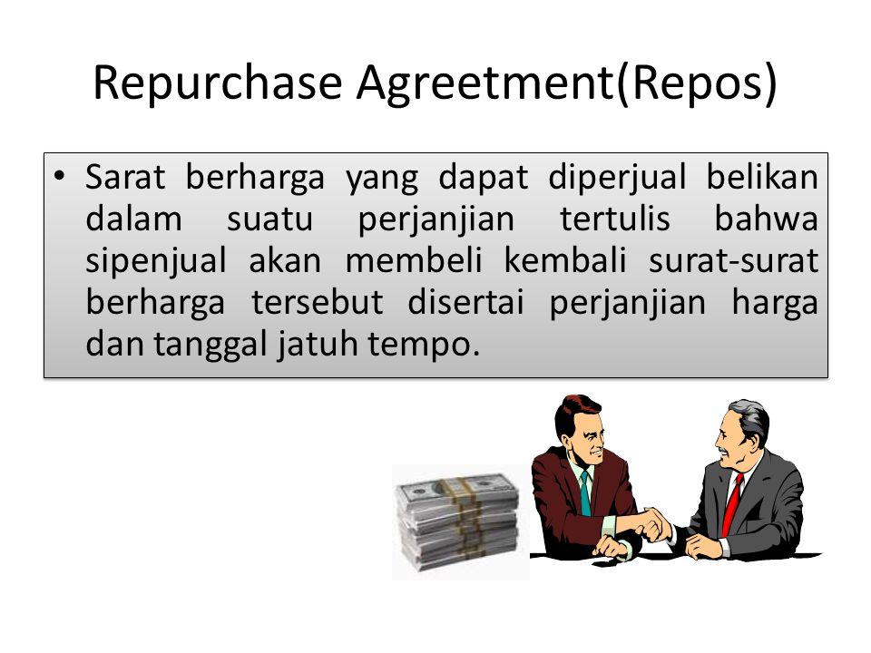 Repurchase Agreetment(Repos) Sarat berharga yang dapat diperjual belikan dalam suatu perjanjian tertulis bahwa sipenjual akan membeli kembali surat-su