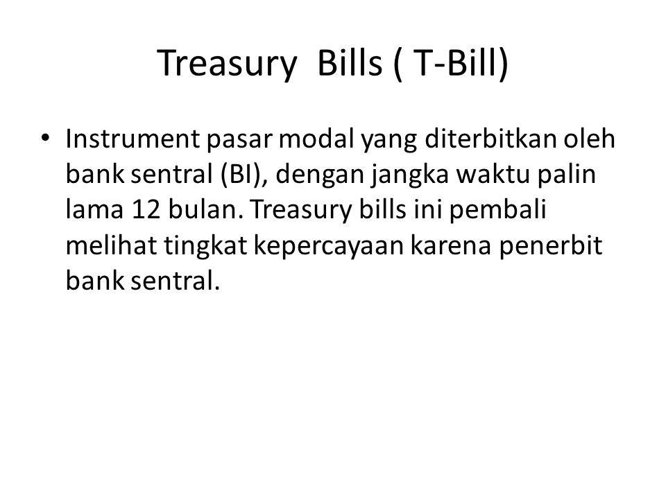 Treasury Bills ( T-Bill) Instrument pasar modal yang diterbitkan oleh bank sentral (BI), dengan jangka waktu palin lama 12 bulan. Treasury bills ini p