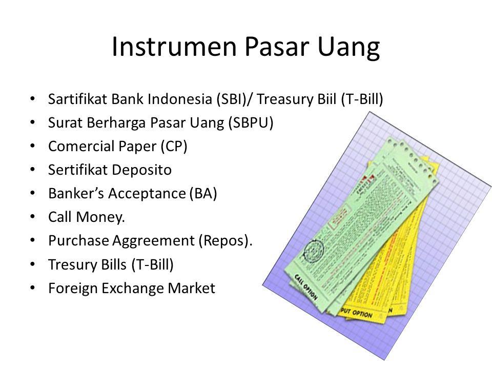 Instrumen Pasar Uang Sartifikat Bank Indonesia (SBI)/ Treasury Biil (T-Bill) Surat Berharga Pasar Uang (SBPU) Comercial Paper (CP) Sertifikat Deposito