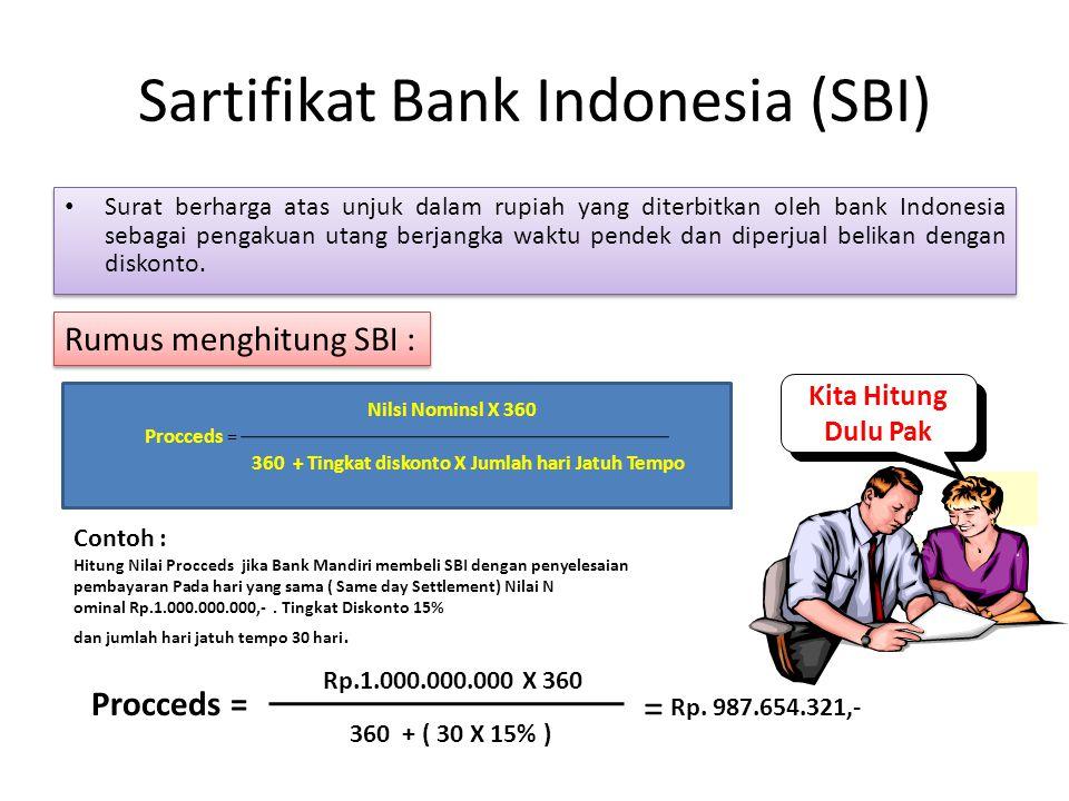 Sartifikat Bank Indonesia (SBI) Surat berharga atas unjuk dalam rupiah yang diterbitkan oleh bank Indonesia sebagai pengakuan utang berjangka waktu pe